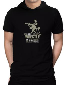 """"""" Life is simple... eat, sleep and Wrestle """" Hooded T-Shirt - Mens"""
