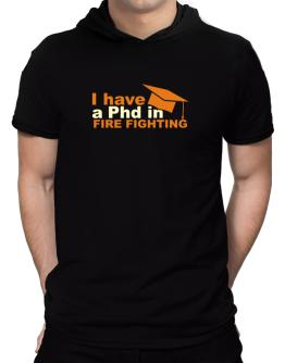 I Have A Phd In Fire Fighting Hooded T-Shirt - Mens