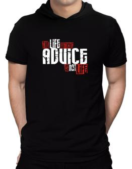 Life Without Advice Is Not Life Hooded T-Shirt - Mens
