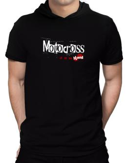Motocross Is In My Blood Hooded T-Shirt - Mens