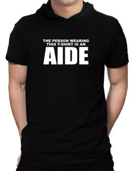 The Person Wearing This T-sshirt Is An Aide Hooded T-Shirt - Mens