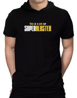 This Is A Job For Superalaster Hooded T-Shirt - Mens