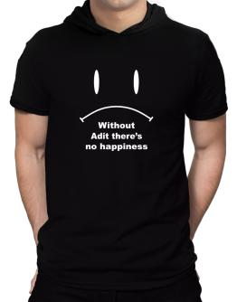 Without Adit There Is No Happiness Hooded T-Shirt - Mens