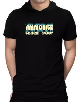 I Know Everything About Ammonite? Do You Want Me To Teach You? Hooded T-Shirt - Mens