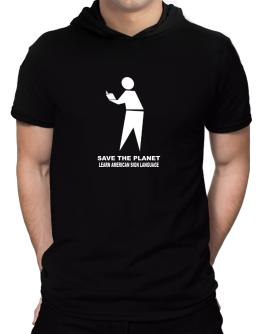 Save The Planet Learn American Sign Language Hooded T-Shirt - Mens