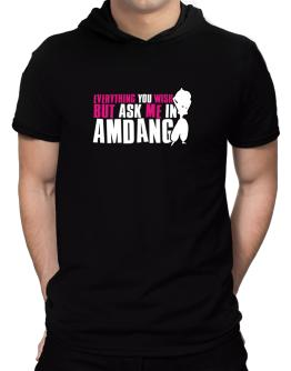 Anything You Want, But Ask Me In Amdang Hooded T-Shirt - Mens