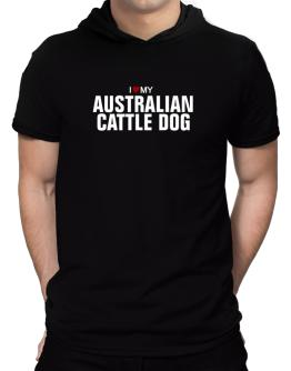 I Love My Australian Cattle Dog Hooded T-Shirt - Mens