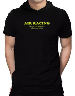 Air Racing Where The Weak Are Killed And Eaten Hooded T-Shirt - Mens