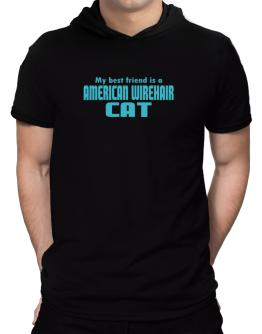 My Best Friend Is An American Wirehair Hooded T-Shirt - Mens