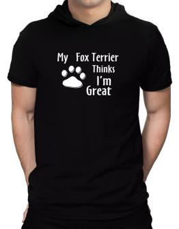 My Fox Terrier Thinks I Am Great Hooded T-Shirt - Mens