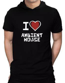 I Love Ambient House Hooded T-Shirt - Mens
