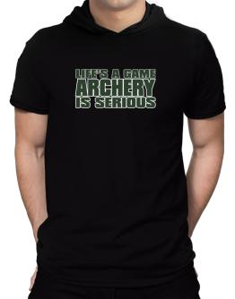 Life Is A Game , Archery Is Serious !!! Hooded T-Shirt - Mens