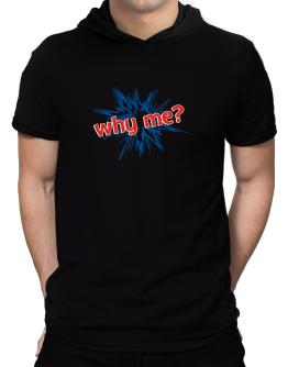 Why me? Hooded T-Shirt - Mens