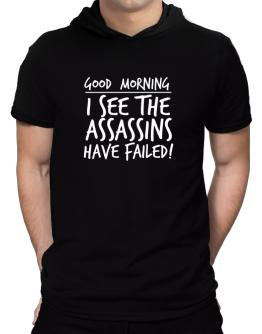 Good Morning I see the assassins have failed! Hooded T-Shirt - Mens