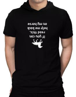 IF YOU CAN READ THIS, PUT ME BACK ON MY HORSE! Hooded T-Shirt - Mens