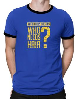 With a body like this, Who needs hair ? Ringer T-Shirt