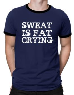 Sweat is fat crying Ringer T-Shirt
