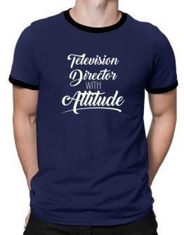 Television Director with attitude Ringer T-Shirt