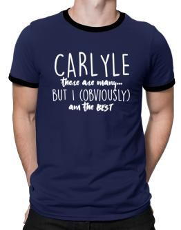Carlyle there are many but I am obviously the best Ringer T-Shirt