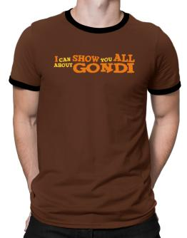 I Can Show You All About Gondi Ringer T-Shirt