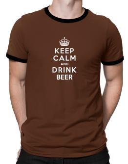 Keep calm and drink Beer Ringer T-Shirt