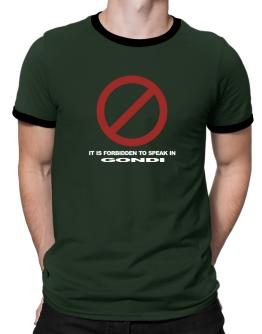 It Is Forbidden To Speak In Gondi Ringer T-Shirt