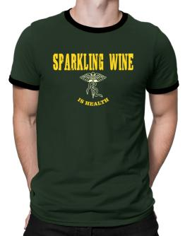 Sparkling Wine Is Health Ringer T-Shirt
