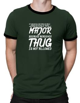 Industrial Medicine Specialist Major because academic thug is not allowed Ringer T-Shirt