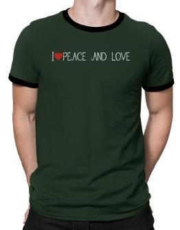 I love Peace And Love cool style Ringer T-Shirt