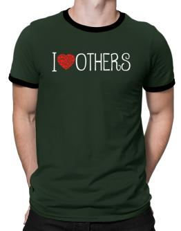 I love Others cool style Ringer T-Shirt