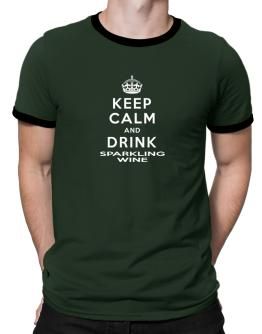 Keep calm and drink Sparkling Wine Ringer T-Shirt