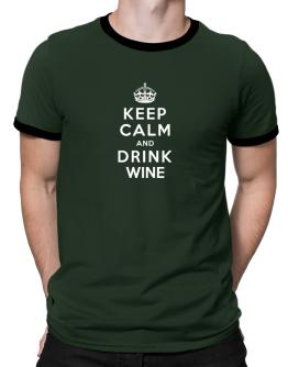 Keep calm and drink Wine Ringer T-Shirt