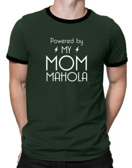 Powered by my mom Mahola Ringer T-Shirt