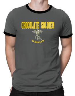 Chocolate Soldier Is Health Ringer T-Shirt