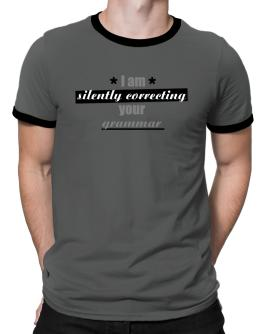 I am silently correcting your grammar Ringer T-Shirt