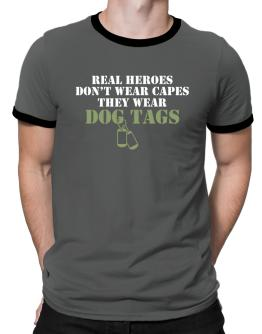 Real Heroes wear dog tags Ringer T-Shirt