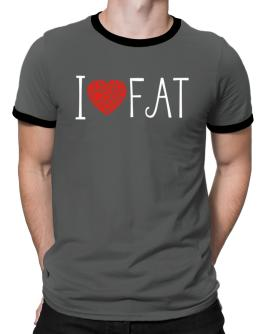 I love Fat cool style Ringer T-Shirt