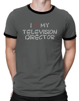 I love my Television Director Ringer T-Shirt