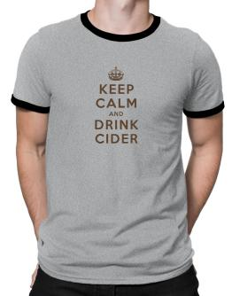 Keep Calm and drink Cider Ringer T-Shirt