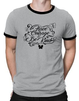 Have courage and be kind Ringer T-Shirt