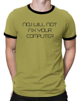 I will not fix your computer Ringer T-Shirt