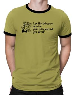 I am the Television Director your mom warned you about! 2 Ringer T-Shirt