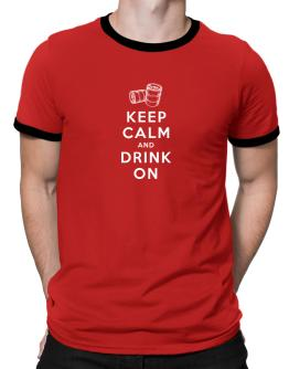 Keep calm and drink on Ringer T-Shirt