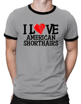 I Love American Shorthairs - Scratched Heart Ringer T-Shirt