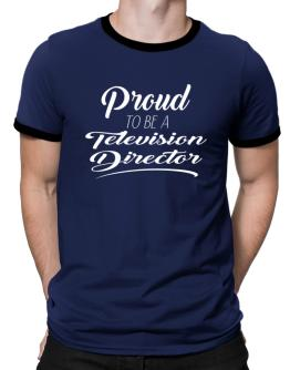 Proud to be an Television Director Ringer T-Shirt