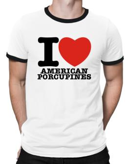 I Love American Porcupines Ringer T-Shirt