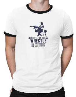 """"""" Life is simple... eat, sleep and Wrestle """" Ringer T-Shirt"""