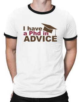 I Have A Phd In Advice Ringer T-Shirt