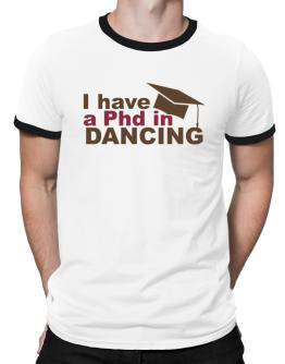 I Have A Phd In Dancing Ringer T-Shirt