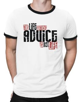Life Without Advice Is Not Life Ringer T-Shirt